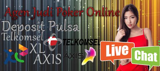 Agen Judi Poker Online Deposit Pulsa Terpercaya