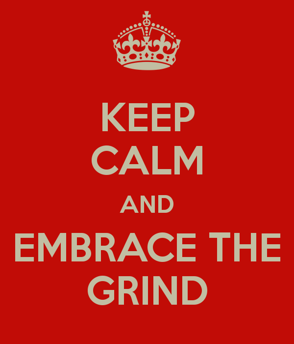 keep-calm-and-embrace-the-grind-5