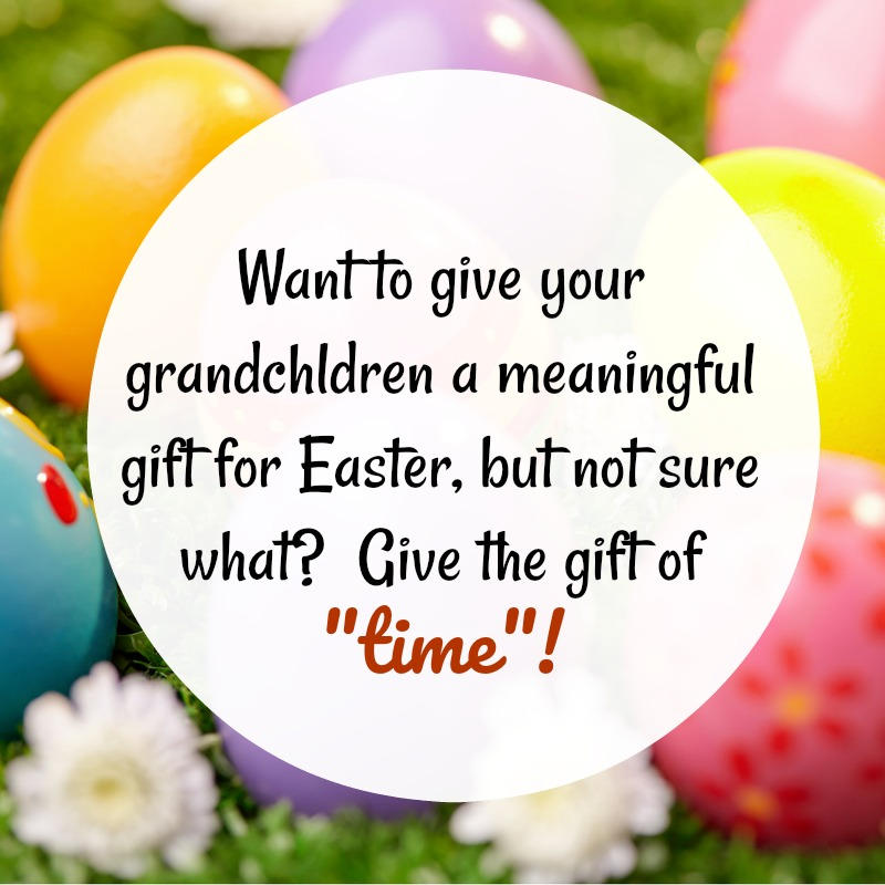 Give your grandchildren the gift of time this easter aging like instead of giving candy or toys this easter give your grandchildren something that will have lasting value the gift of time with you negle Choice Image
