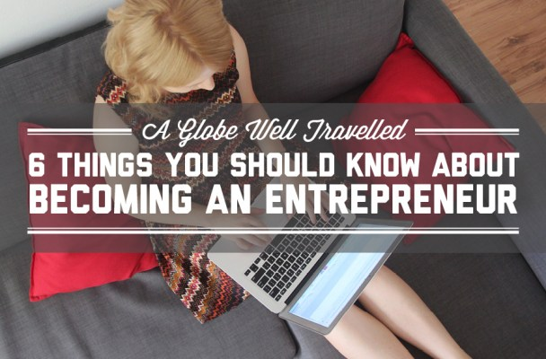 6 things you should know about becoming an entrepreneur