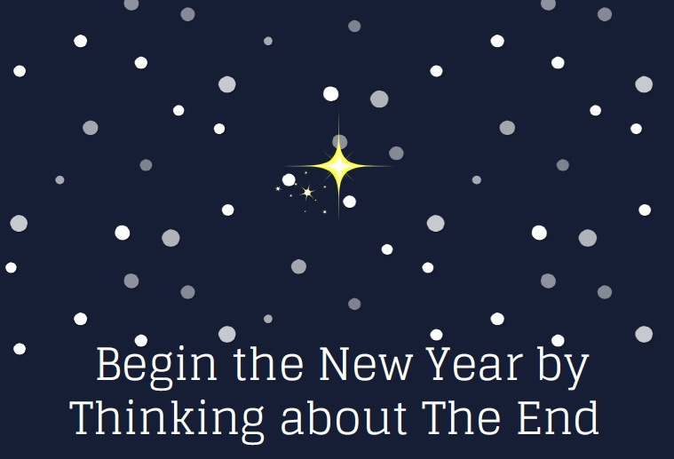 Begin New Year Thinking About The End