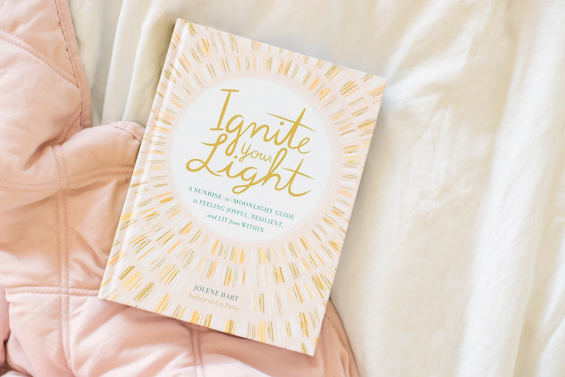 Ignite Your Light: A Sunrise-to-Moonlight Guide to Feeling Joyful, Resilient, and Lit from Within by Jolene Hart | A Good Hue