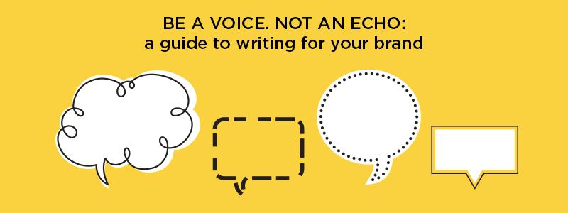 Be a voice. Not an echo: a guide to writing for your brand.