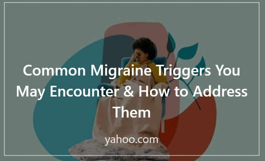 Common Migraine Triggers You May Encounter & How to Address Them; yahoo.com; Press Contribution by Melissa Macher; background image of woman holding head in blue chair and pink throw