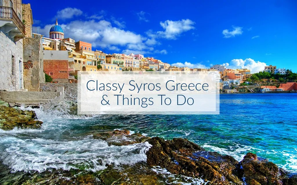Classy Syros Greece and Things To Do  AGreekAdventure