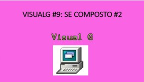 Visualg 9: Se composto (Parte 2)