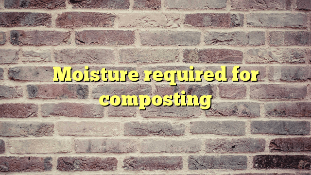 Moisture required for composting