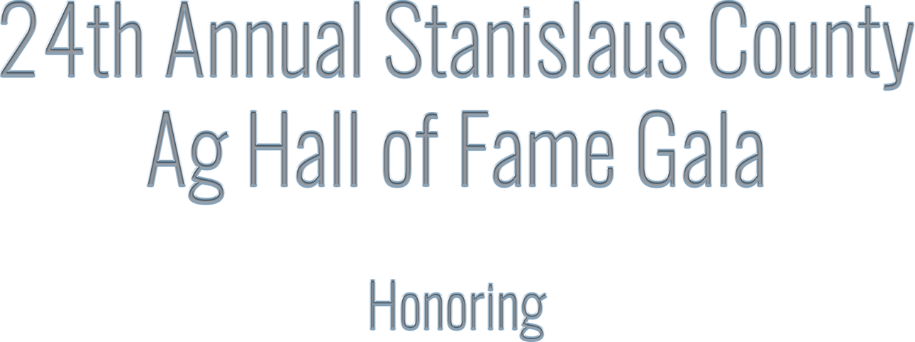 24th Annual Stanislaus County Ag Hall of Fame Gala Honoring