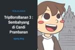 TripBoroBanan 3 : Sembahyang di Candi Prambanan