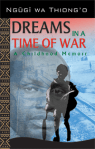 Dreams in a time of War Ngugi wa Thiong'o