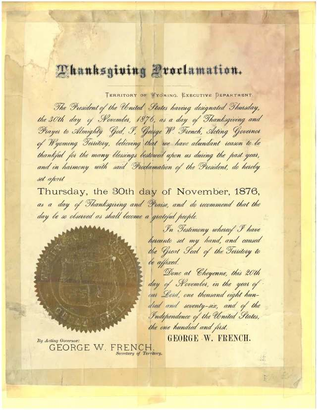 A document from 1876 declaring that Thursday, November 30, 1876 would be Thanksgiving. The proclamation was issued by acting territorial governor George W. French. The proclamation states that President Ulysses S. Grant had declared the day to be Thanksgiving and goes on to state that the people of Wyoming have many reasons to be thankful for.