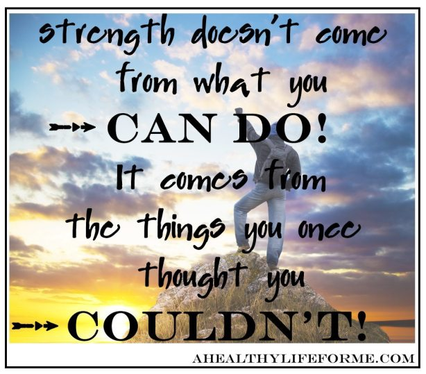 Strength doesn't come from what you can do it comes from what you thought you couldn't   Spring into Fitness Full Body Workout Tip #18