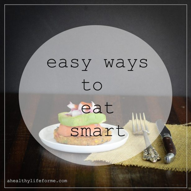 Easy Ways to Eat Smart   ahealthylifeforme.com