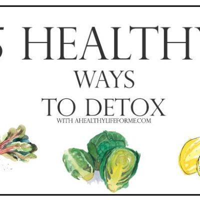 5 Healthy Ways to Detox