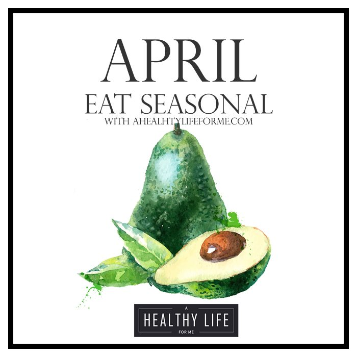 Eat Seasonal Produce Guide for April | ahelathylifeforme.com