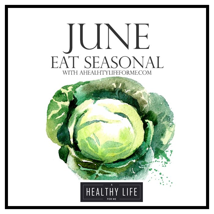 Seasonal Produce Guide for June   ahealthylifeforme.com