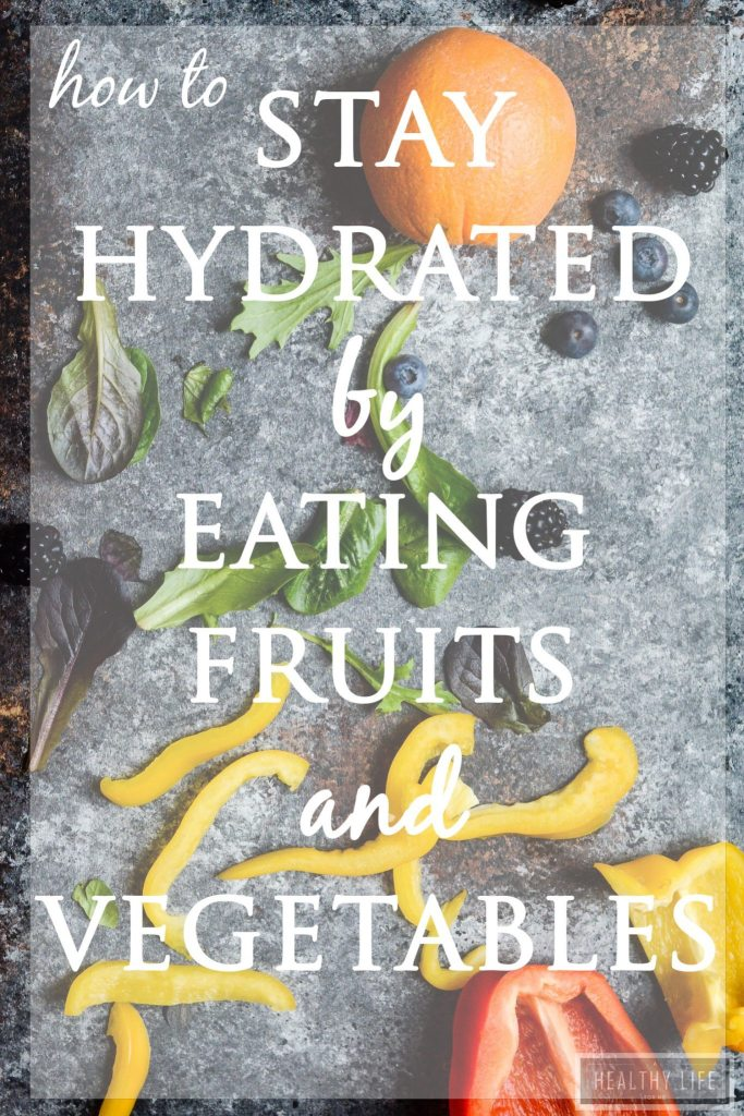 Staying hydrated by eating fruits and vegetables | ahealthylifeforme.com