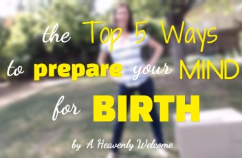 Top 5 Ways to Prepare Your Mind for Birth
