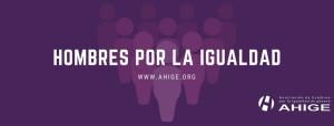 AHIGE lanza una campaña por la igualdad y en contra de la violencia dirigida a jóvenes y adolescentes