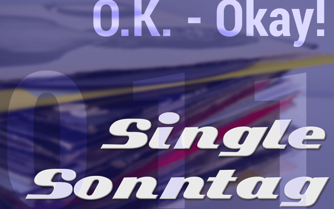 [SingleSonntag 011] O.K. –Okay!