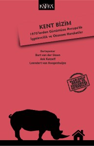 Kent Bizim: 1970'lerden Günümüze Avrupa'da İşgalevcilik ve Otonom Hareketler [The City Is Ours: Squatting and Autonomous Movements in Europe from the 1970s to the Present] - Kafka Kitap