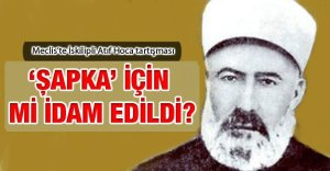 Iskilipli_Atif_sapka_icin_mi_idam_edildi