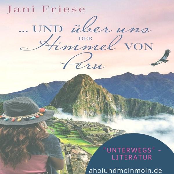 Unterwegs - Literatur von der Autorin Jani Friese - und über uns der Himmel von Peru