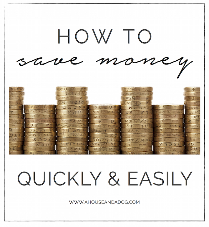 Save Money Quickly & Easily with a Few Simple Tips | ahouseandadog.com