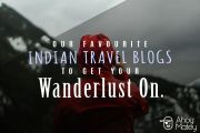 11 Of Our Favourite Indian Travel Blogs To Get Your Wanderlust On
