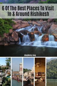 6 Of The Best Places To Visit In And Around Rishikesh