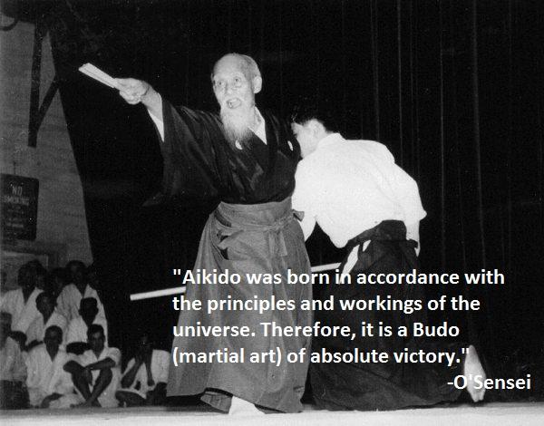 """""""El Aikido nace de acuerdo a los principios del Universo. Por lo tanto es un Budo siempre victorioso."""" - Morihei Ueshiba O Sensei"""