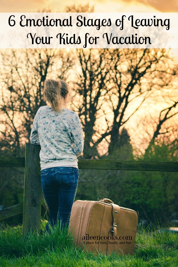 6 emotional stages of leaving your kids for vacation  https://aileencooks.com