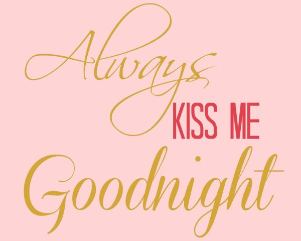 Always Kiss Me Goodnight - FREE Valentine's Day Print from https://aileencooks.com Printable