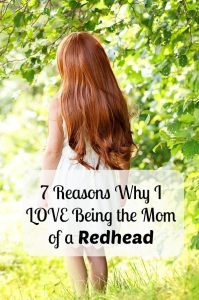 7 Reasons Why I Love Being the Mom of a Redhead