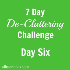 7 Day De-Cluttering Challenge: Day Six