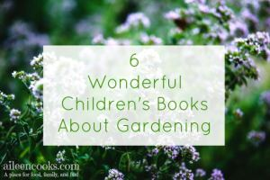 6 Wonderful Children's Books About Gardening