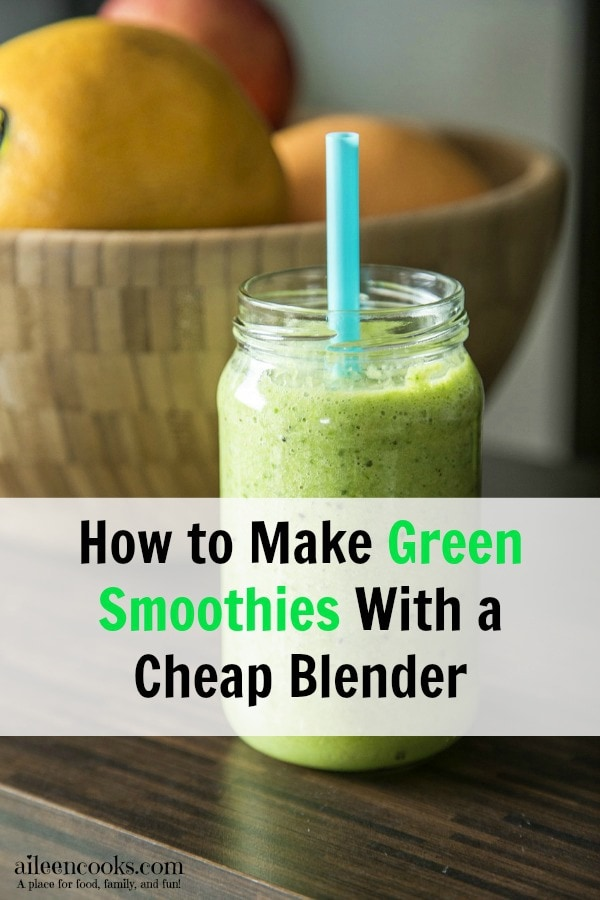 How to make a green smoothies with a cheap blender aileencooks.com
