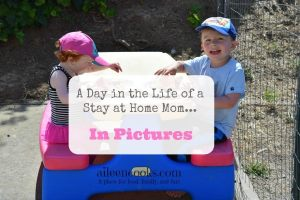 A Day in the Life of a Stay at Home Mom… in Pictures