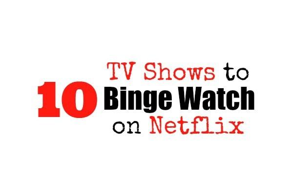 10 TV Shows to Binge Watch on Netflix