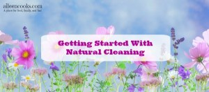 Getting Started With Natural Cleaning