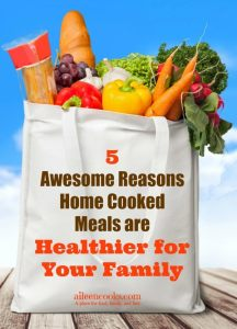 5 Awesome Reasons Home Cooked Meals are Healthier for Your Family