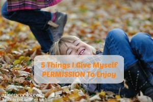5 Things I Give Myself Permission to Enjoy