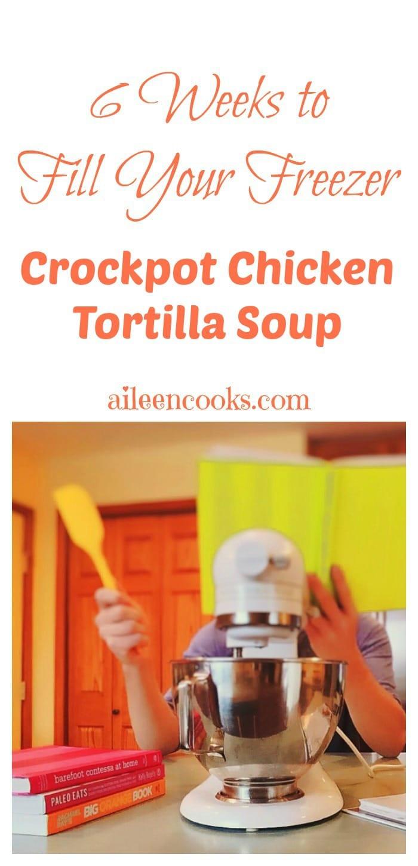 6 Weeks to Fill Your Freezer Week: Freezer Friendly Crockpot Chicken Tortilla Soup