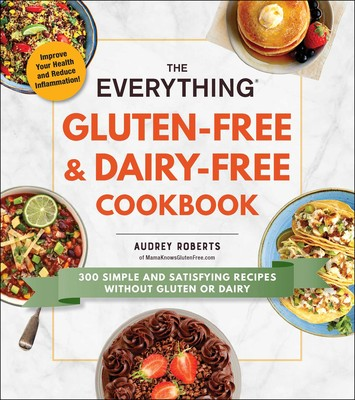 The Everything Gluten Free & Dairy Free Cookbook by Audrey Roberts