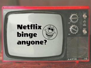 netflix binge anyone