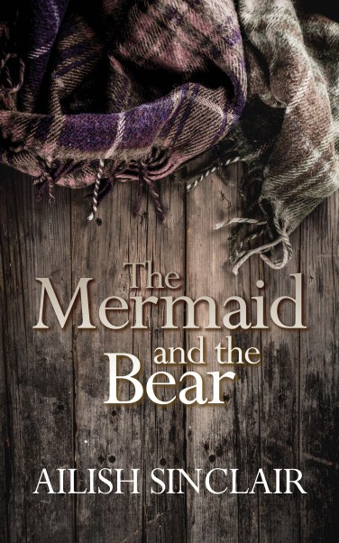 Cover of Ailish Sinclair's Scottish historical novel THE MERMAID AND THE BEAR