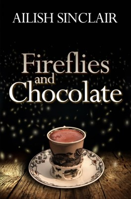 Fireflies and Chocolate by Ailish Sinclair, out 2021