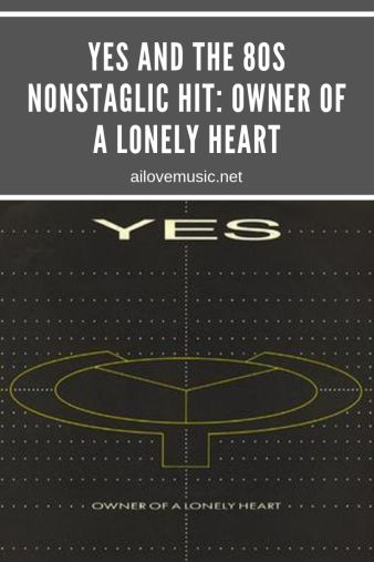 Yes and the 80s Nonstaglic Hit: Owner of a Lonely Heart