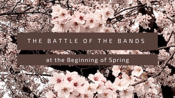 You are currently viewing The Battle of the Bands at the Beginning of Spring