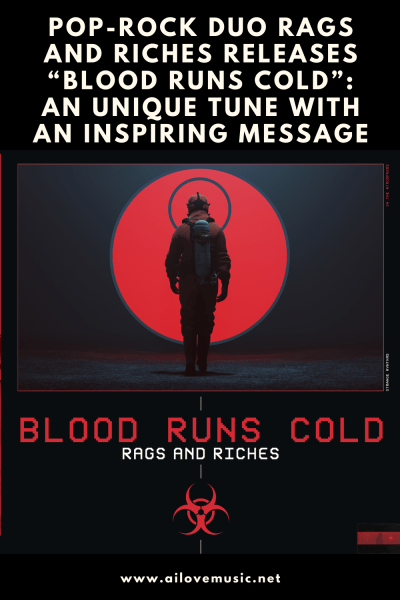 """Pop-Rock Duo Rags and Riches Releases """"Blood Runs Cold"""": An Unique Tune With An Inspiring Message"""